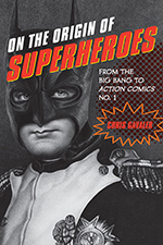 On the Origin of Superheroes